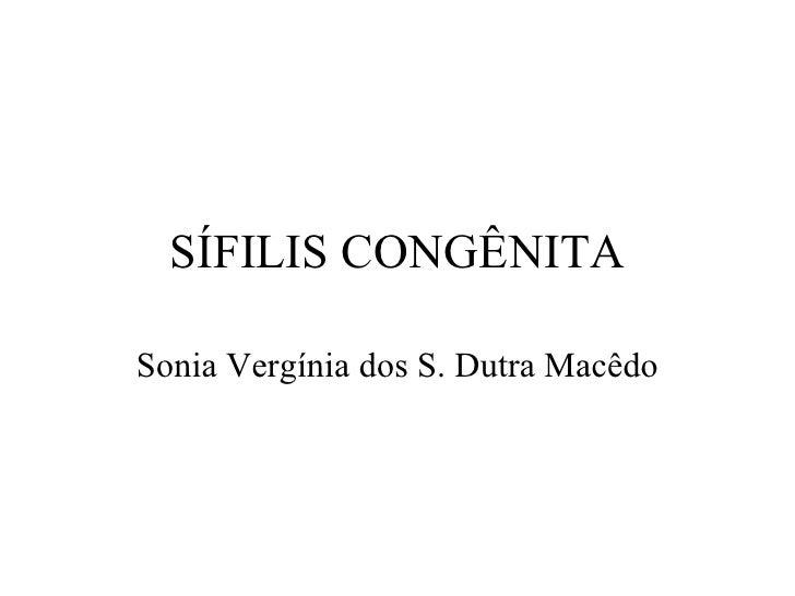 SÍFILIS CONGÊNITA Sonia Vergínia dos S. Dutra Macêdo