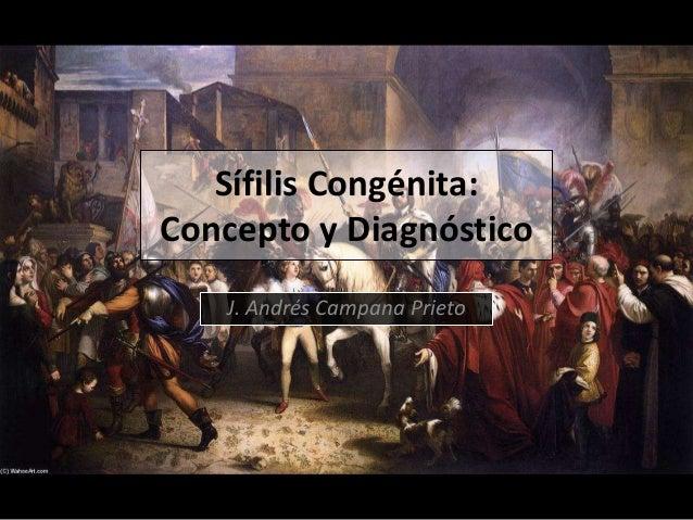 Sífilis Congénita:  Concepto y Diagnóstico  J. Andrés Campana Prieto