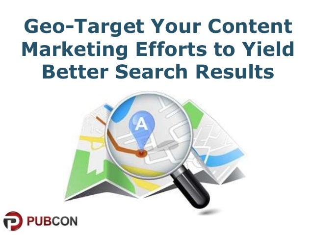 Geo-Target Your Content Marketing Efforts to Yield Better Search Results