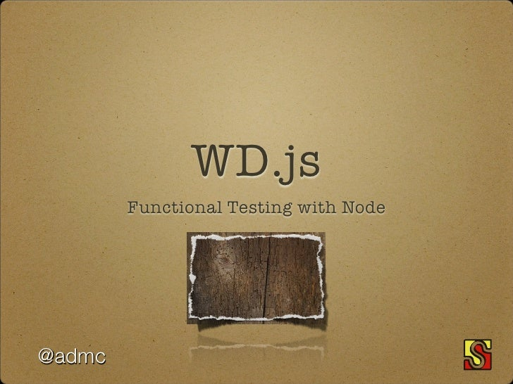 WD.js        Functional Testing with Node@admc