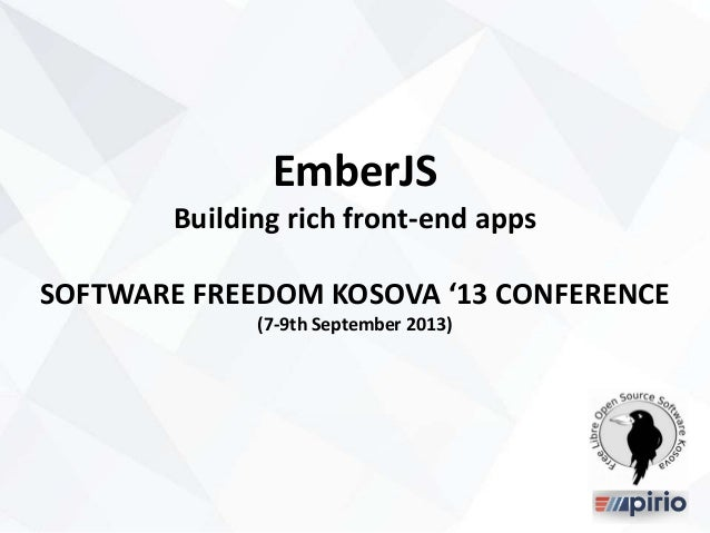 EmberJS Building rich front-end apps SOFTWARE FREEDOM KOSOVA '13 CONFERENCE (7-9th September 2013)