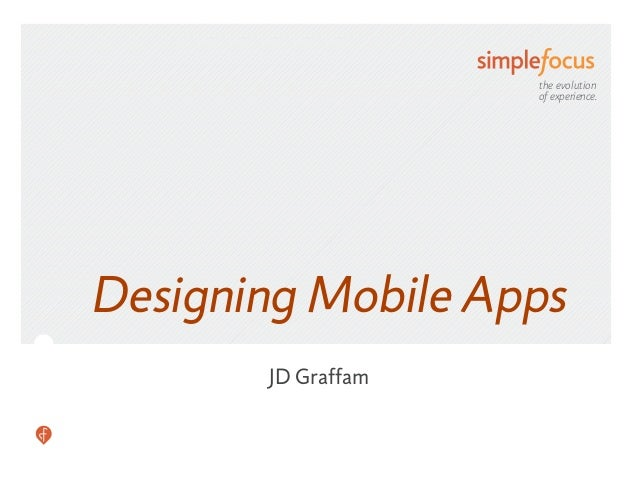 the evolution                    of experience.Designing Mobile Apps       JD Graffam