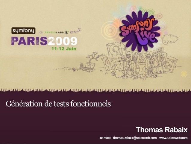 Génération de tests fonctionnels  Titre présentation | Conférencier  Thomas Rabaix  contact : thomas.rabaix@soleoweb.com -...