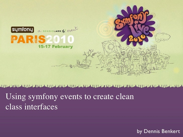Using symfony events to create clean class interfaces                                         by Dennis Benkert