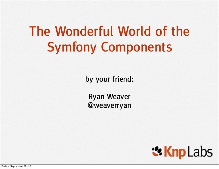 The Wonderful World of the                        Symfony Components                               by your friend:        ...