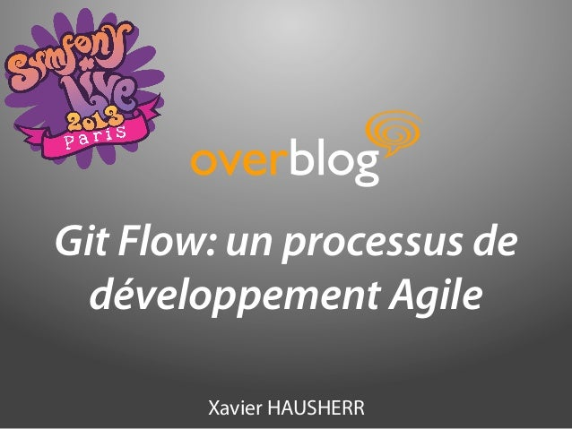 Git Flow: un processus de  développement Agile        Xavier HAUSHERR