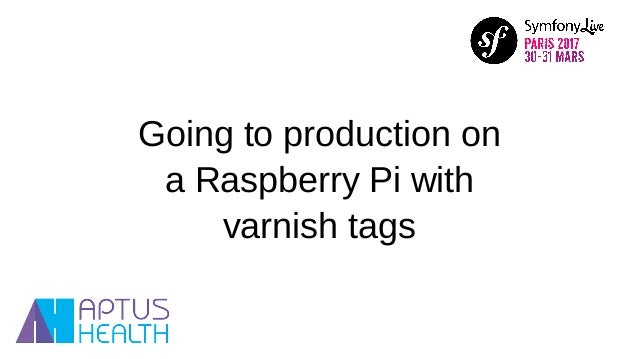 Going to production on a Raspberry Pi with varnish tags