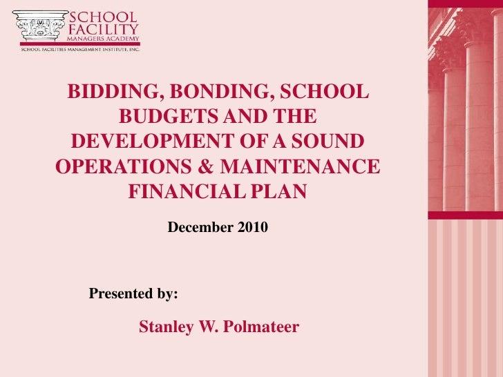BIDDING, BONDING, SCHOOL     BUDGETS AND THE DEVELOPMENT OF A SOUNDOPERATIONS & MAINTENANCE      FINANCIAL PLAN           ...