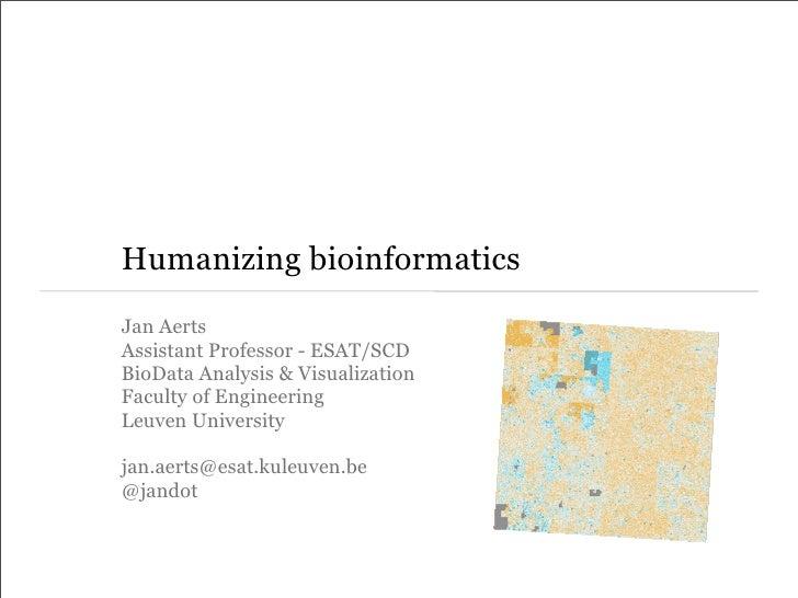 Humanizing bioinformaticsJan AertsAssistant Professor - ESAT/SCDBioData Analysis & VisualizationFaculty of EngineeringLeuv...