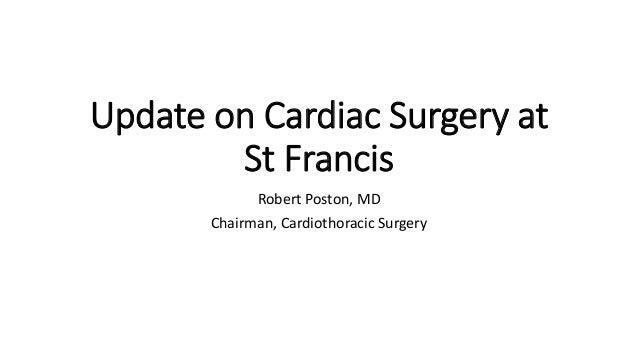 Update on Cardiac Surgery at St Francis Robert Poston, MD Chairman, Cardiothoracic Surgery