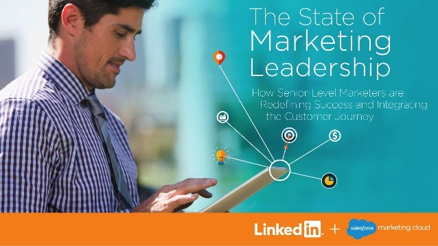 'i I The State of Marketing Leadership  How SenIor—LeveI Marketers are Redefining Success and Integrating the Customer Jou...
