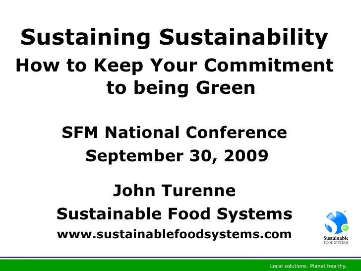 <ul><li>Sustaining Sustainability </li></ul><ul><li>How to Keep Your Commitment to being Green </li></ul><ul><li>SFM Natio...