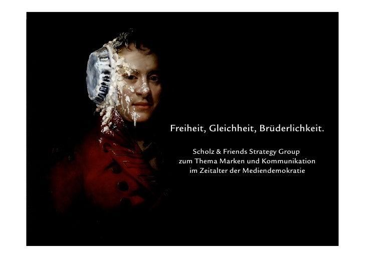 Freiheit, Gleichheit, Brüderlichkeit.       Scholz & Friends Strategy Group   zum Thema Marken und Kommunikation     im Ze...
