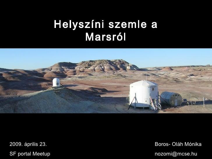 Helyszíni szemle a Marsról 2009. április 23. SF portal Meetup  Boros- Oláh Mónika [email_address]