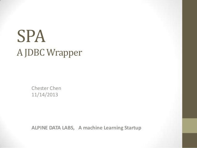 SPA A JDBC Wrapper  Chester Chen 11/14/2013  ALPINE DATA LABS, A machine Learning Startup
