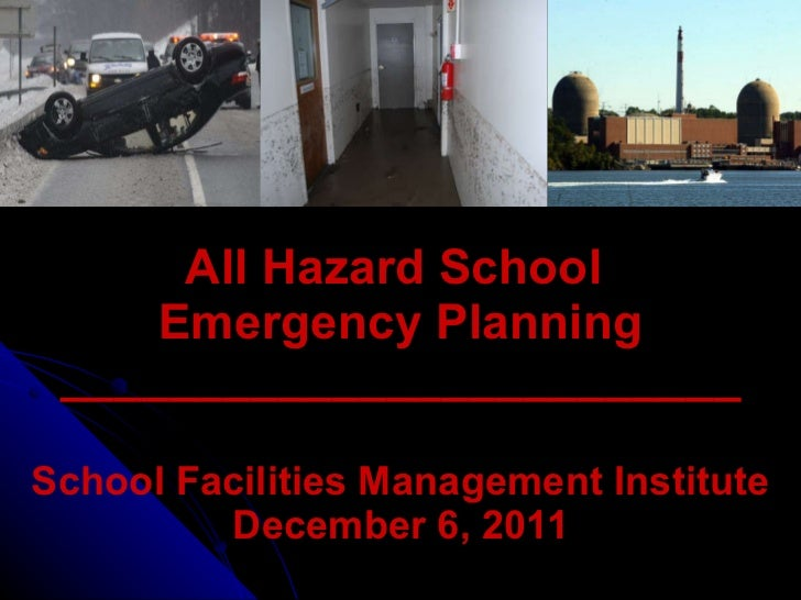 All Hazard School  Emergency Planning _________________________ School Facilities Management Institute December 6, 2011