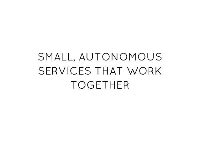 SMALL, AUTONOMOUSSMALL, AUTONOMOUS SERVICES THAT WORKSERVICES THAT WORK TOGETHERTOGETHER