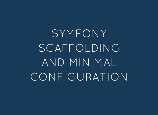 AVOID A CLASSICAVOID A CLASSIC SYMFONYSYMFONY SCAFFOLDINGSCAFFOLDING