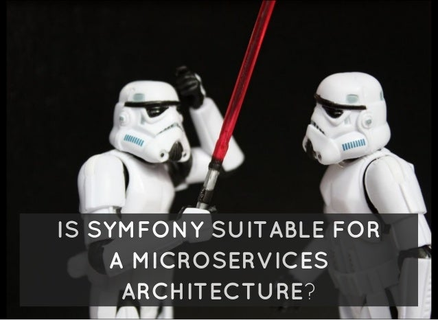 IS SYMFONY SUITABLE FOR A MICROSERVICES ARCHITECTURE?