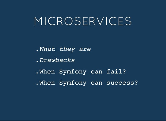 .What they are .Drawbacks .When Symfony can fail? .When Symfony can success? MICROSERVICESMICROSERVICES