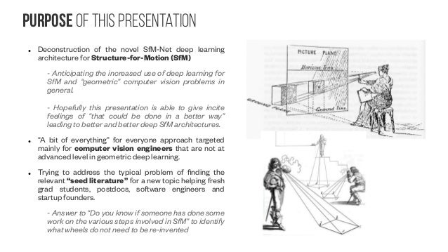 Purpose of this presentation ● Deconstruction of the novel SfM-Net deep learning architecture for Structure-for-Motion (Sf...