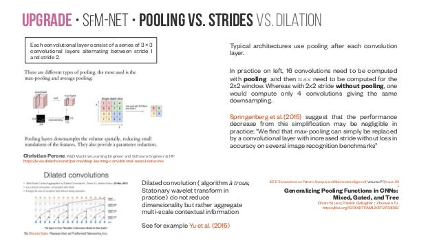 Upgrade • SfM-NeT • pooling vs. strides vs. dilation Christian Perone, R&D Machine Learning Engineer and Software Engineer...