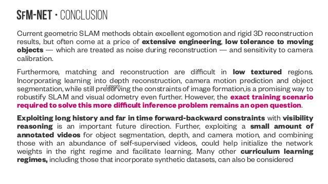 SfM-NeT • Conclusion Current geometric SLAM methods obtain excellent egomotion and rigid 3D reconstruction results, but of...