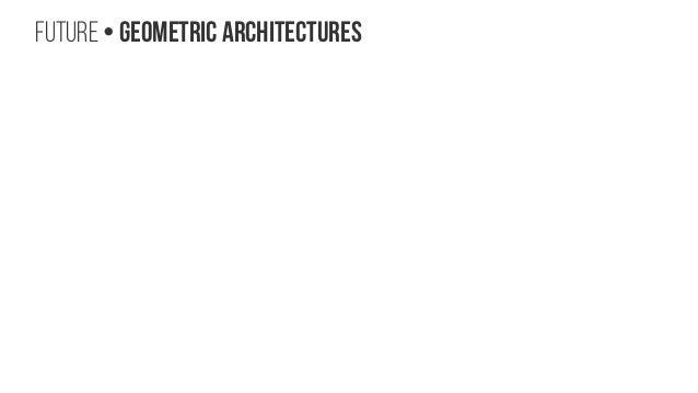 Future • Geometric Architectures