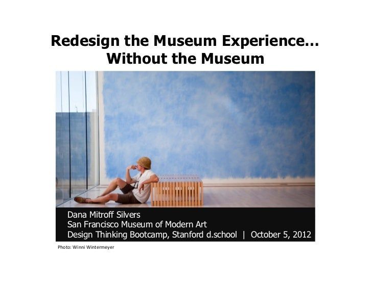 Redesign the Museum Experience…       Without the Museum     Dana Mitroff Silvers     San Francisco Museum of Modern Art  ...