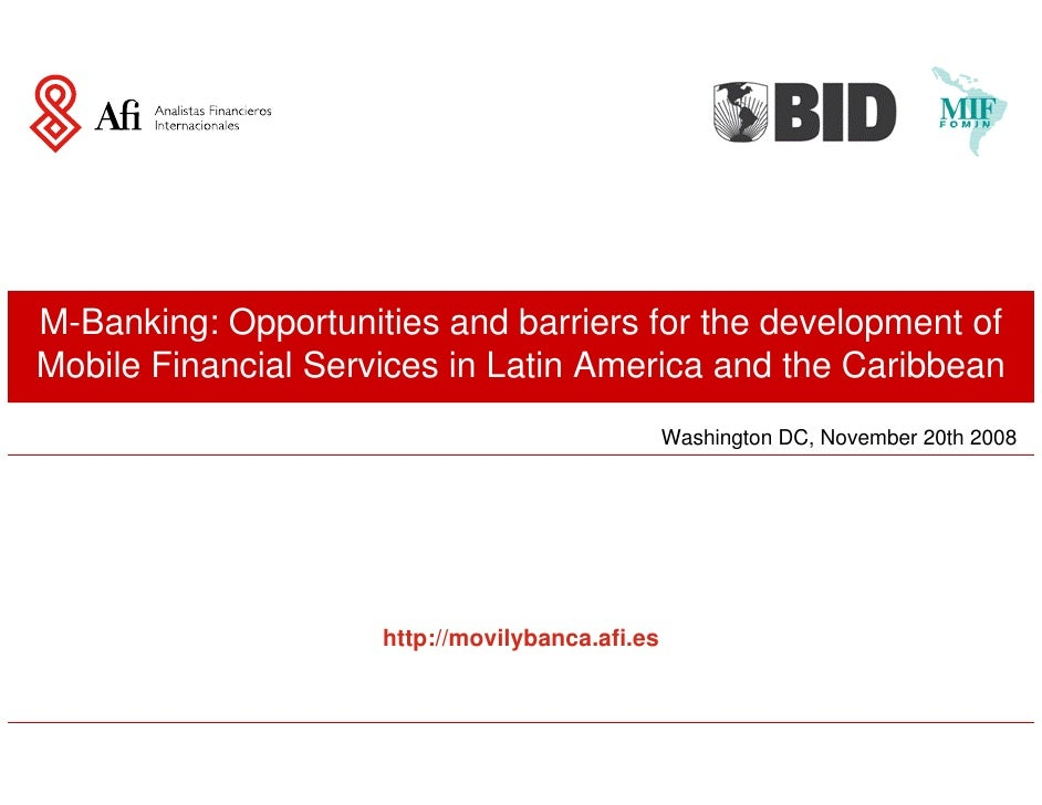 M-Banking: Opportunities and barriers for the development of Mobile Financial Services in Latin America and the Caribbean ...