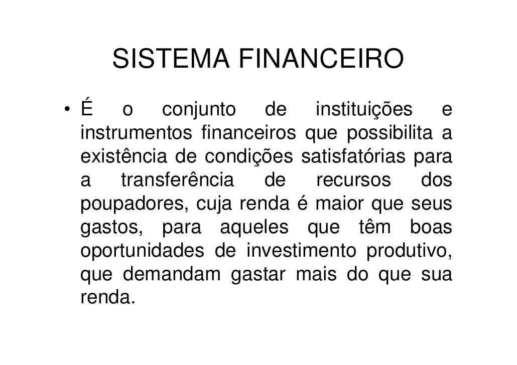 SISTEMA FINANCEIRO • É o conjunto de instituições e   instrumentos financeiros que possibilita a   existência de condições...