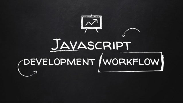 Javascript development workflow