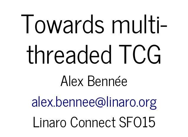SFO15-202: Towards Multi-Threaded Tiny Code Generator (TCG