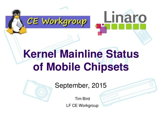 SFO15-210: Kernel Mainline Status of Mobile Chipsets