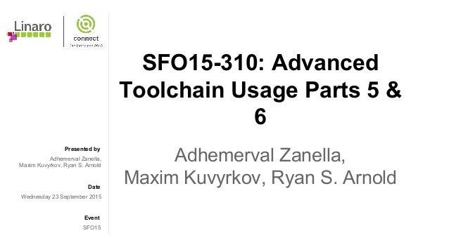 SFO15-310: Advanced Toolchain Usage Part 6