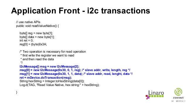Application Front - i2c transactions // use native APIs public void readValueNative() { byte[] reg = new byte[1]; byte[] d...