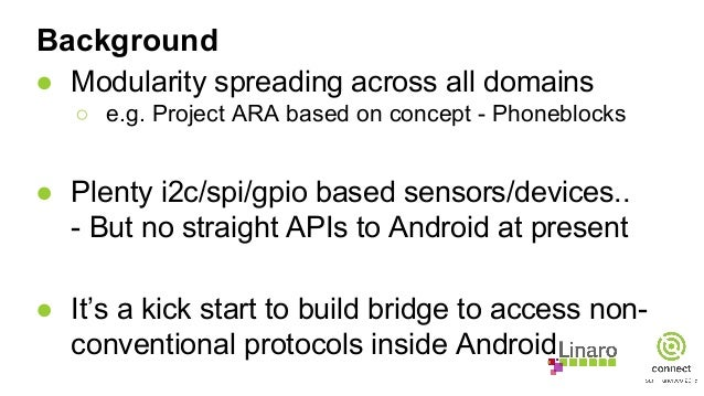 Background ● Modularity spreading across all domains ○ e.g. Project ARA based on concept - Phoneblocks ● Plenty i2c/spi/gp...