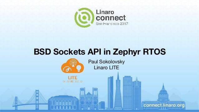 BSD Sockets API in Zephyr RTOS Paul Sokolovsky Linaro LITE