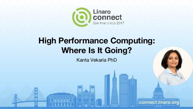 High Performance Computing: Where Is It Going? Kanta Vekaria PhD