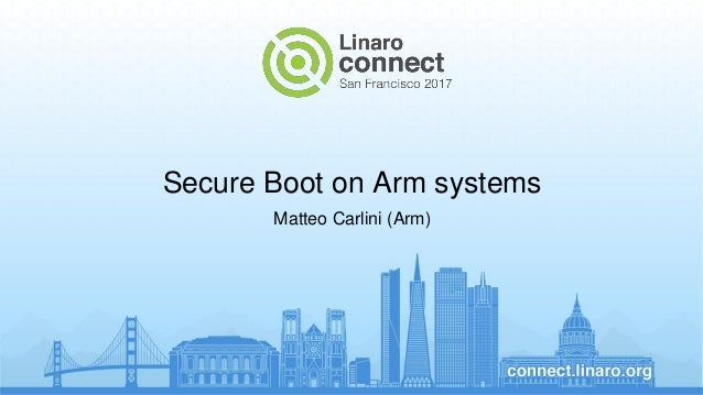 Secure Boot on Arm systems Matteo Carlini (Arm)