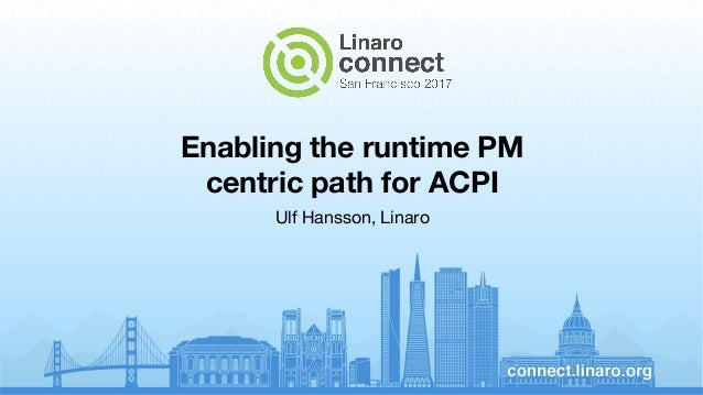 Enabling the runtime PM centric path for ACPI Ulf Hansson, Linaro
