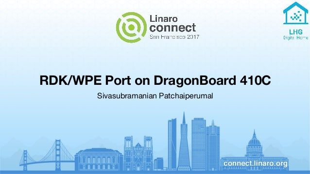 RDK/WPE Port on DragonBoard 410C Sivasubramanian Patchaiperumal