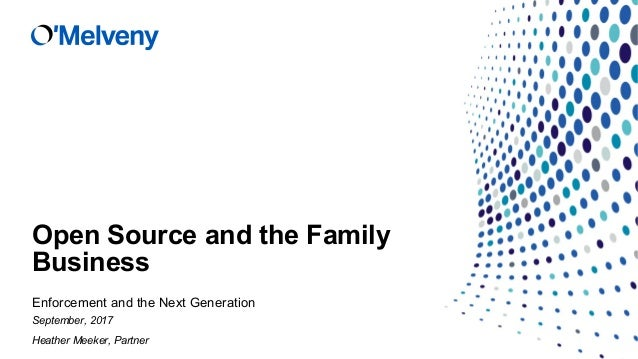 Open Source and the Family Business Enforcement and the Next Generation September, 2017 Heather Meeker, Partner