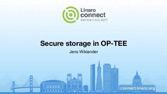 Secure storage in OP-TEE Jens Wiklander