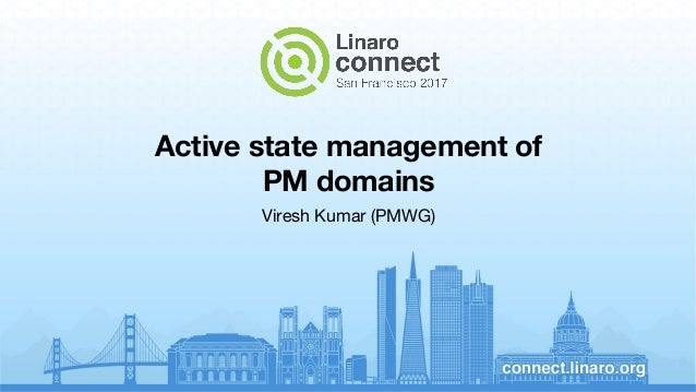 Active state management of PM domains Viresh Kumar (PMWG)