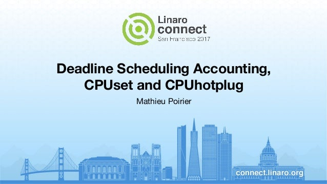 Deadline Scheduling Accounting, CPUset and CPUhotplug Mathieu Poirier