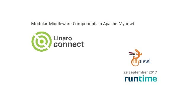 29 September 2017 Modular	Middleware	Components	in	Apache	Mynewt