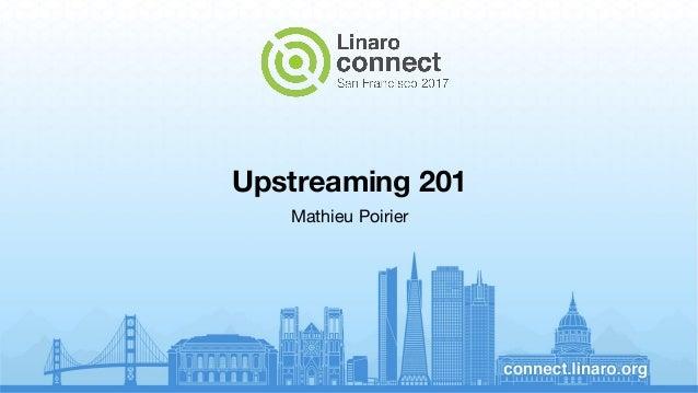 Upstreaming 201 Mathieu Poirier