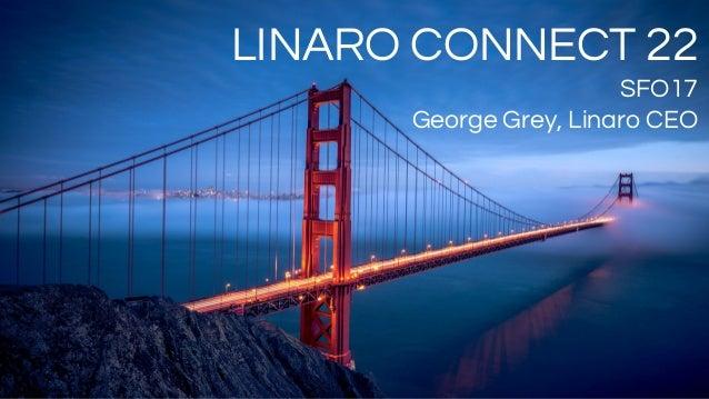LINARO CONNECT 22 SFO17 George Grey, Linaro CEO