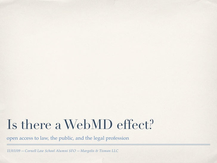 Is there a WebMD effect? open access to law, the public, and the legal profession  11/03/09 -- Cornell Law School Alumni S...